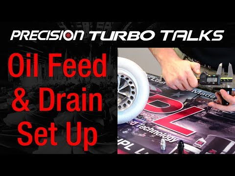 Precision Turbo Talks -  Oil Feed and Drain Set Up on Turbocharger