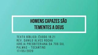 Homens capazes são tementes a Deus - Rev. Danilo Alves - 17/05/2020