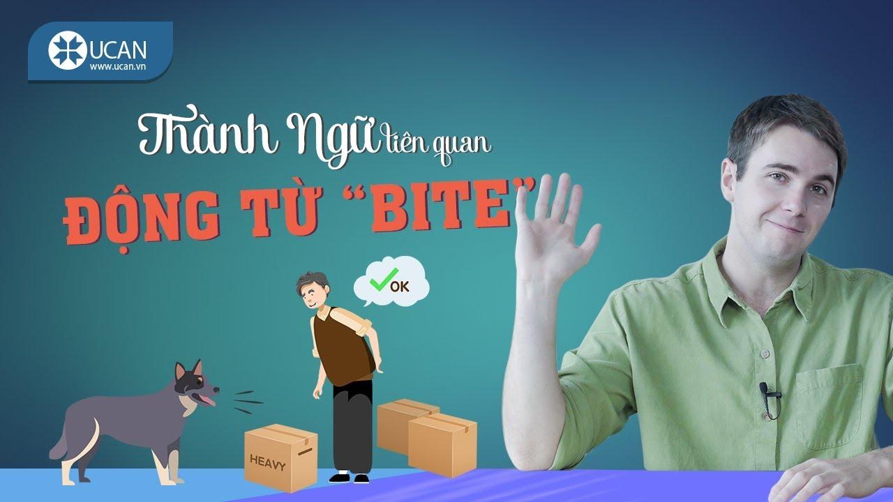 """99 THÀNH NGỮ TIẾNG ANH THÔNG DỤNG NHẤT   #28 Động từ """"Bite"""" (2) [Ucan English Idioms]"""