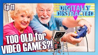 Too OLD for Video Games? | Digitally Distracted Ep 11