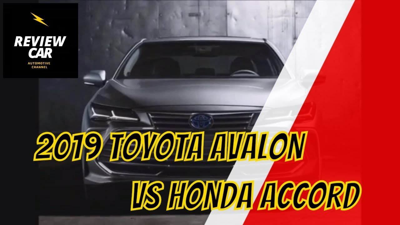 2019 Toyota Avalon Vs 2018 Honda Accord Review Car