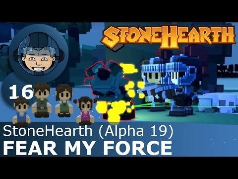 FEAR MY FORCE - StoneHearth (Alpha 19): Ep. #16 - Building a StoneHearth Settlement
