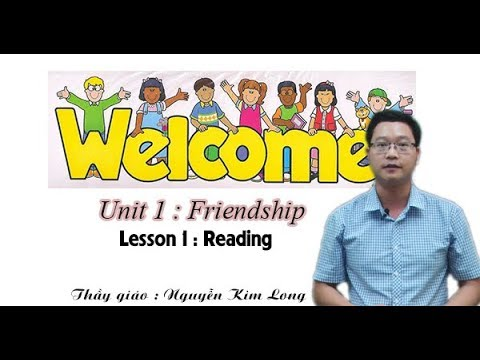 Unit 1. Friendship – Reading – Tiếng Anh lớp 11 – Thầy Nguyễn Kim Long