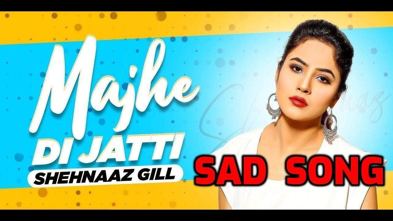Majhe Di Jatti Full Video| Shehnaaz Gill|sad song punjabi, punjabi sad song,punjabi sad song 2020