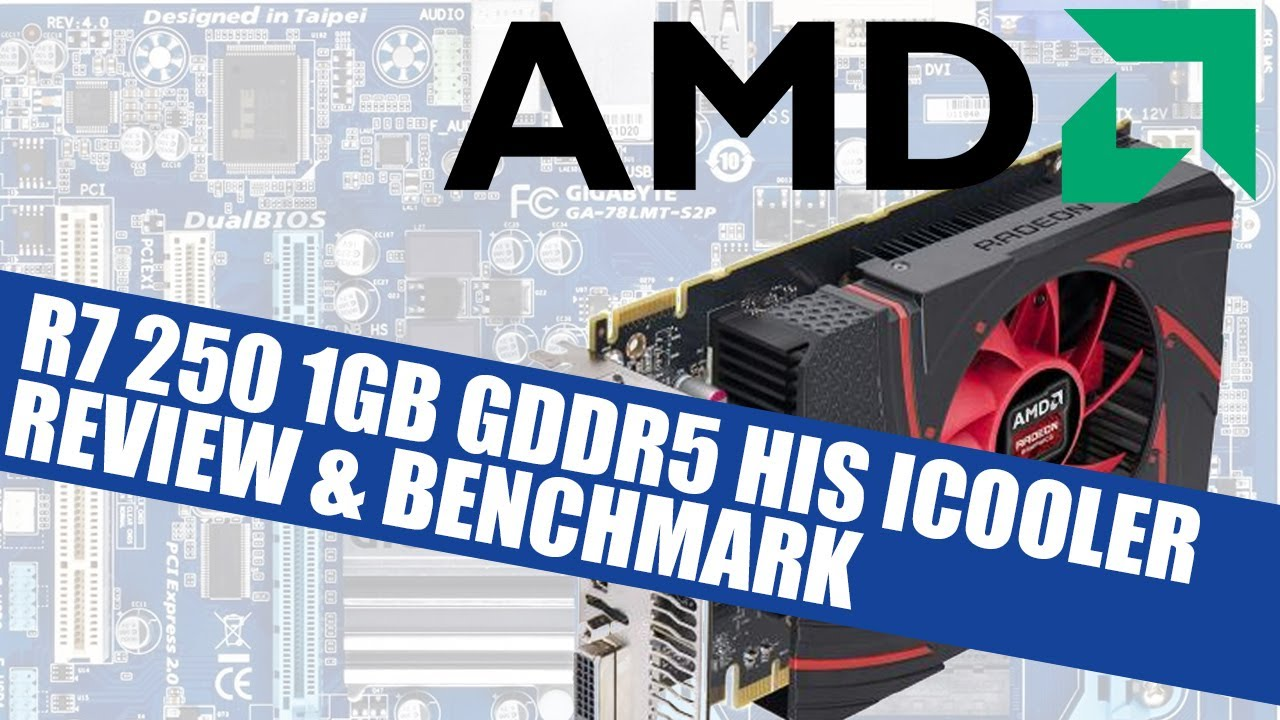 AMD Radeon R7 250 1GB GDDR5 HIS ICooler Review, Benchmark & Frame Rate Tests