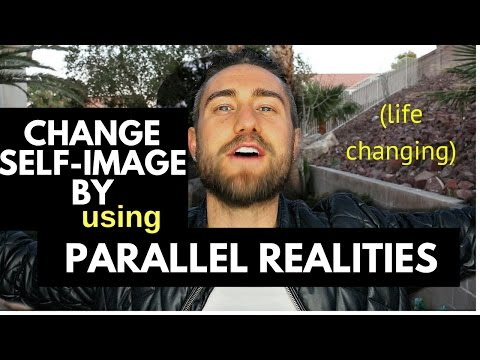 How to Change your Self-Image using Parallel Realities (life changing)