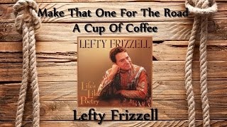 Lefty Frizzell - Make That One For The Road A Cup Of Coffee YouTube Videos