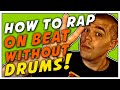 How To Rap On Beat Without Drums! Advanced Rhythm Techniques For Rappers PART 2