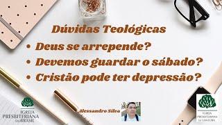 Dúvidas Teológicas (Deus se arrepende? Devemos guardar o sábado? Cristão pode ter depressão?)