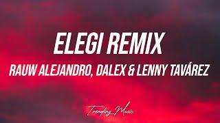 Rauw Alejandro, Sech, Anuel AA, Dalex, Farruko, J Quiles, Lenny Tavarez - Elegi Remix (Letra/Lyrics)