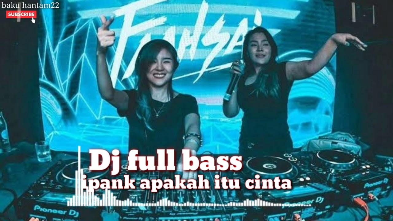 Dj Ipank apakah itu cinta full bass