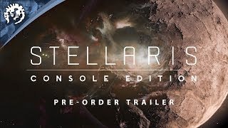 "Stellaris: Console Edition - ""Tour of the galaxy"" - Pre-Order Trailer thumbnail"