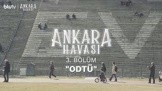 Ankara Havası | 3. Bölüm Fragman | ODTÜ