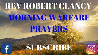 MORNING SPIRITUAL WARFARE PRAYER - PST ROBERT CLANCY