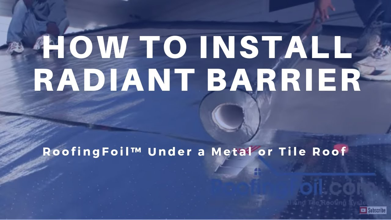 Roofingfoil How To Install A Radiant Barrier In Metal Or