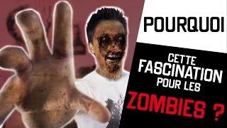 POURQUOI - Cette fascination pour les Zombies ?