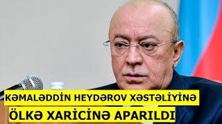 Kəmaləddin Heydərov təcili xarici ölkəyə aparıldı