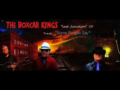 """THE BOXCAR KINGS:  """"SOME PEOPLE SAY"""" (c)VCD MUSIC, BMI"""