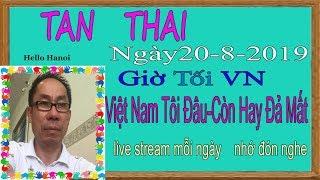 Tan Thai  Truc Tiep (  Ngày 20/8/2019 tối vn