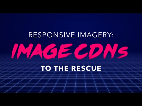 Front End Center — Image CDNs to the Rescue
