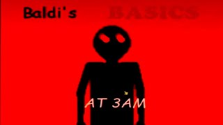 BALDI'S 3 AM BASICS, BUT IS THAT THE RIGHT ENDING?? | Baldi's Basics in Education and Learning