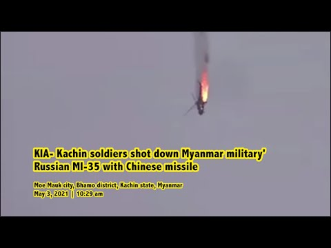KIA- Kachin soldiers shot down Myanmar military' Russian MI-35 with Chinese missile