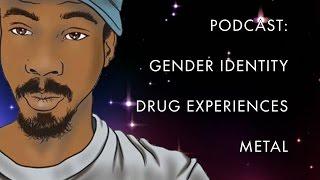 Podcast: Gender Identity, Metal & Drug Experiences
