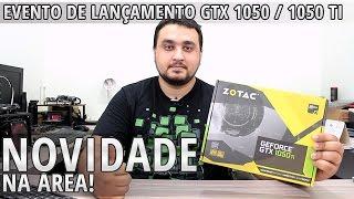 GTX 1050 e GTX 1050 Ti: Evento de lançamento, especificações, preço no Brasil, lineup e mais!