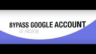 FRP ALCATEL - Bypass google all Alcatel