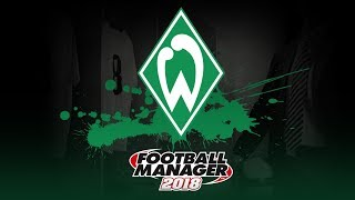 Teams to be - Football Manager 2018 | Werder Bremen | Rebuilding Challenge