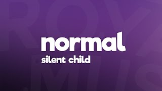 Silent Child - Normal (Lyrics)