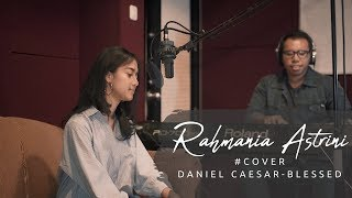 Video DANIEL CAESAR - BLESSED (RAHMANIA ASTRINI COVER) download MP3, 3GP, MP4, WEBM, AVI, FLV Agustus 2018