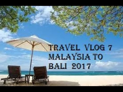Travel #Vlog7 KL (Malaysia) to Bali (Indonesia) 2017