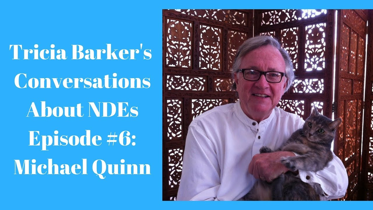 Tricia Barker's Conversations About Near-Death Experiences:  Episode #6 -- Michael Quinn