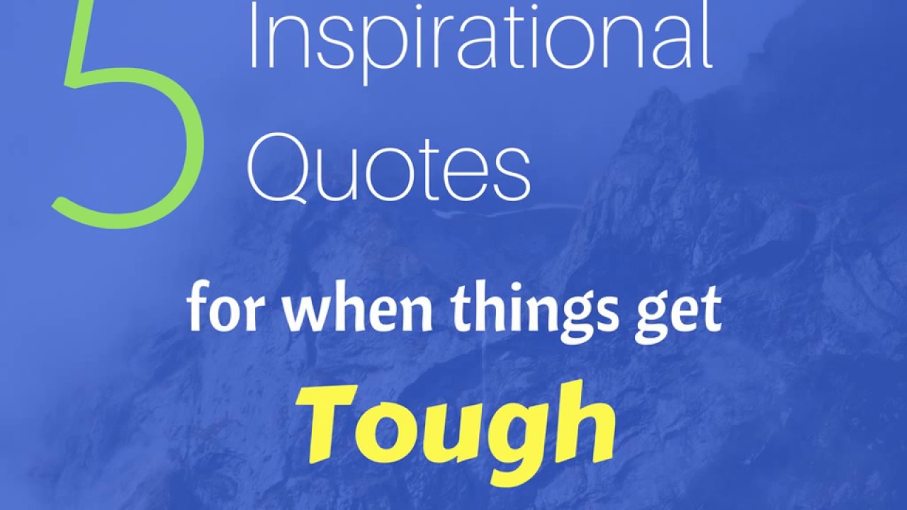 5 Inspirational Quotes For When Things Get Tough Youtube