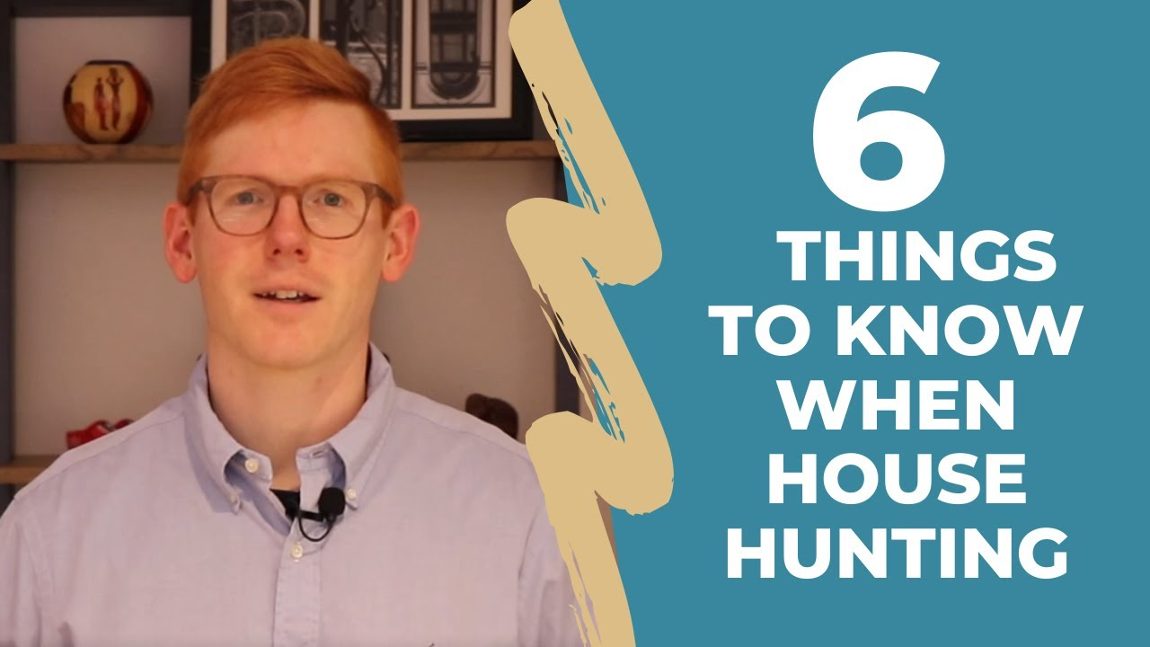 6 Things To Know When House Hunting