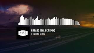 G Eazy &amp Halsey - Him &amp I (Vanic Remix)
