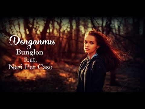 Bunglon Feat. Neri Per Caso - Denganmu (with Lyric)