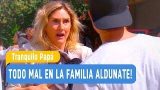 Tranquilo Papá - ¡Todo mal en la familia Aldunate! - Mejores Momentos / Capítulo 10