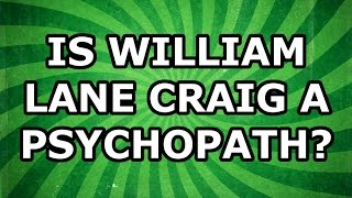 Is William Lane Craig a Psychopath?
