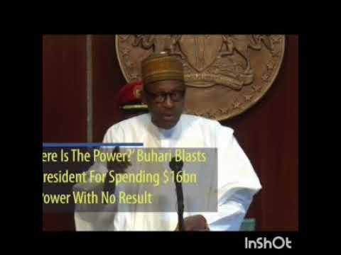Buhari blast ex-president for spending 16 billion US dollars on failed power.
