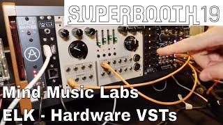 Superbooth 2019 - Mind Music Labs ELK - Hardware VSTs