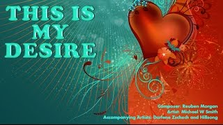 This is My Desire - Michael W Smith (with Lyrics)