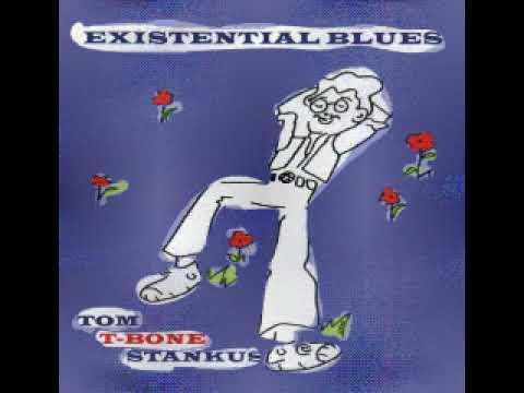 Tom TBone Stankus  Existential Blues