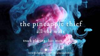 The Pineapple Thief - Last Man Standing (from All the Wars)