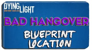 Dying Light - Bad Hangover Blueprint Location