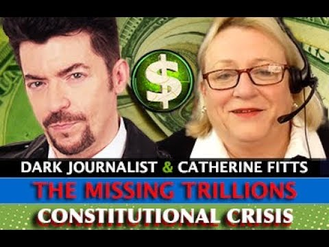 CATHERINE AUSTIN FITTS - THE MISSING TRILLIONS: A CONSTITUTIONAL CRISIS! DARK JOURNALIST