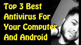 Top 3 Best Antivirus Software's For Your Computer And Android Mobile