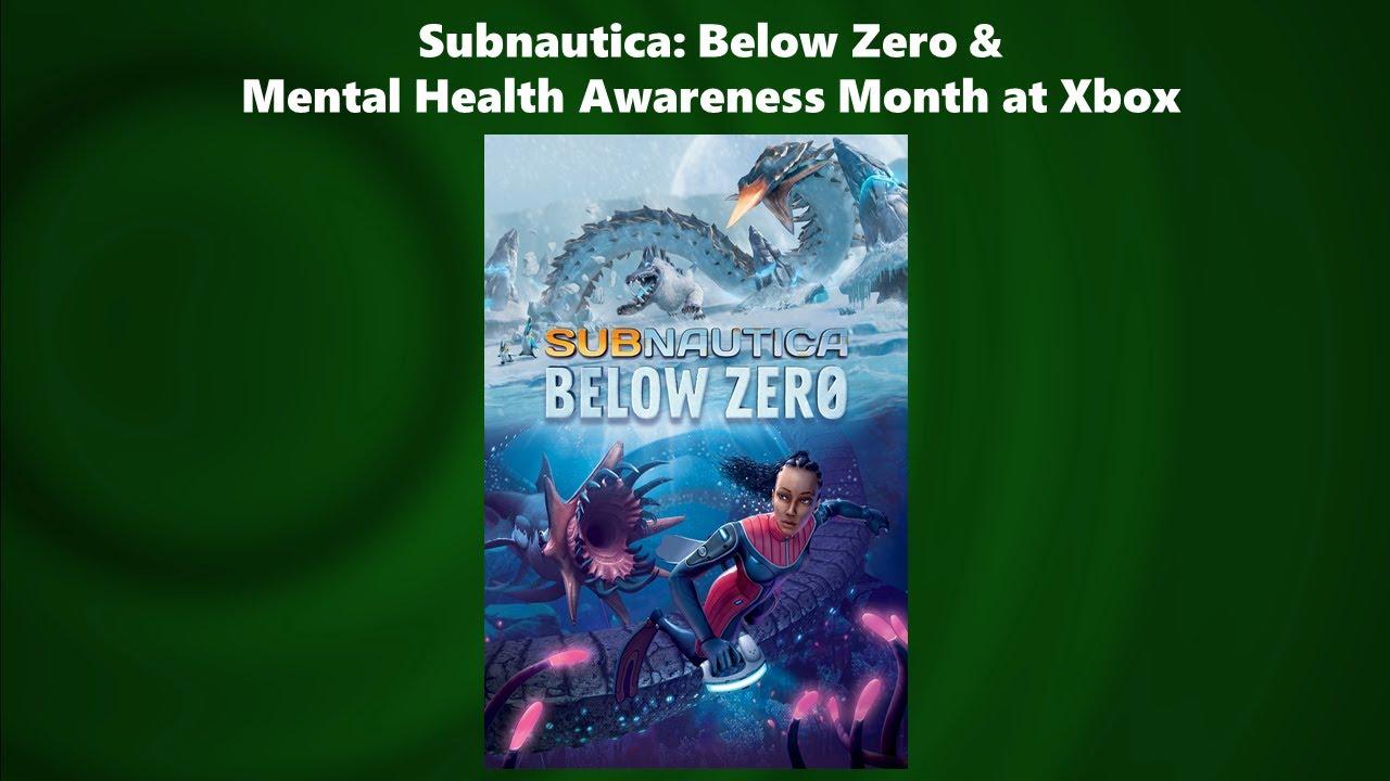 Download 746: Subnautica: Below Zero & Mental Health Awareness Month at Xbox
