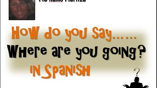How Do You Say 'Where Are You Going In Spanish
